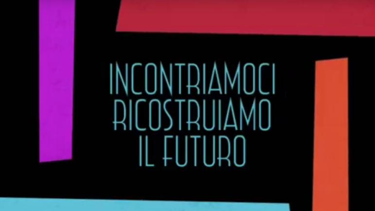 Al via la settima edizione di #IncontriamociRicostruiamoIlFuturo